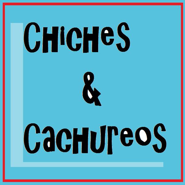 Chiches y Cachureos